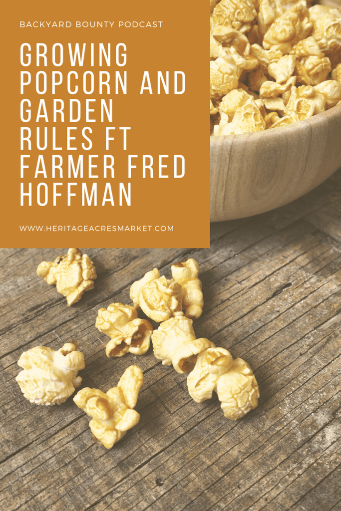 Episode #77: Growing Popcorn and Garden Rules ft Farmer Fred Hoffman 1